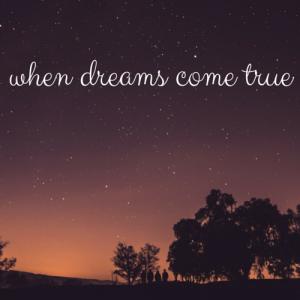 when dreams come true (1)